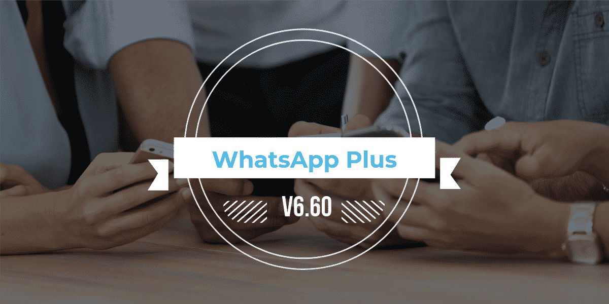 WhatsApp Plus Latest Version (V6.40) 2018